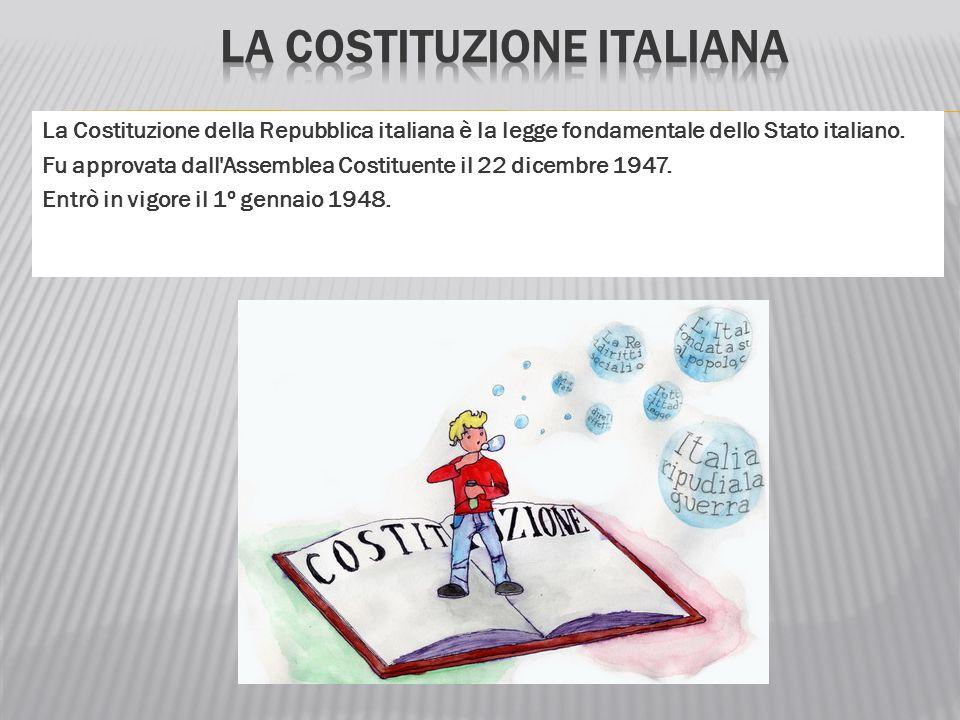 La Costituzione della Repubblica italiana è la legge fondamentale dello Stato italiano. Fu approvata dall'Assemblea Costituente il 22 dicembre 1947. E