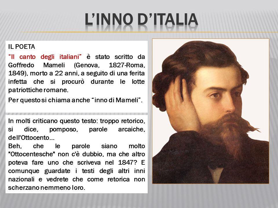 """IL POETA """"Il canto degli italiani"""" è stato scritto da Goffredo Mameli (Genova, 1827-Roma, 1849), morto a 22 anni, a seguito di una ferita infetta che"""