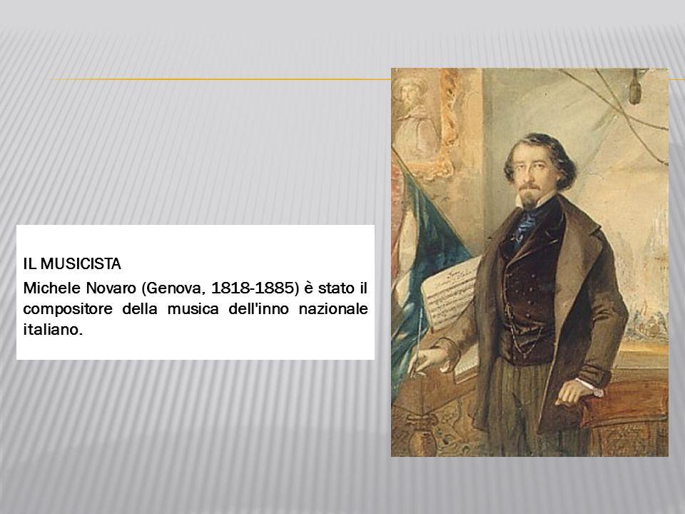 IL MUSICISTA Michele Novaro (Genova, 1818-1885) è stato il compositore della musica dell'inno nazionale italiano.