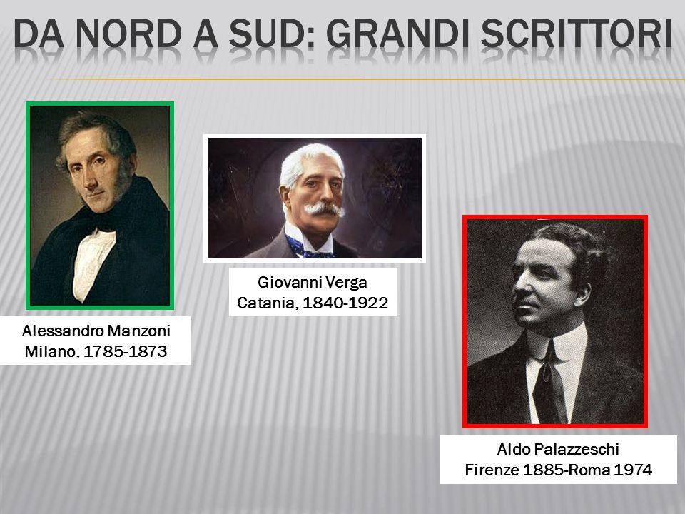 Alessandro Manzoni Milano, 1785-1873 Giovanni Verga Catania, 1840-1922 Aldo Palazzeschi Firenze 1885-Roma 1974