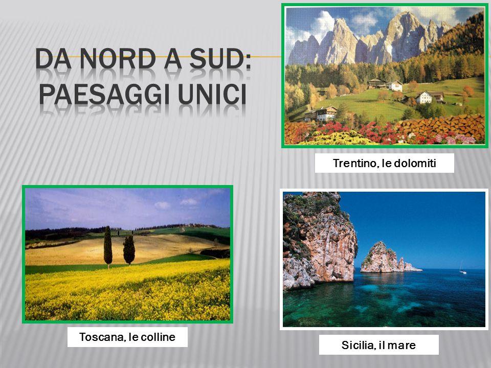 Trentino, le dolomiti Sicilia, il mare Toscana, le colline