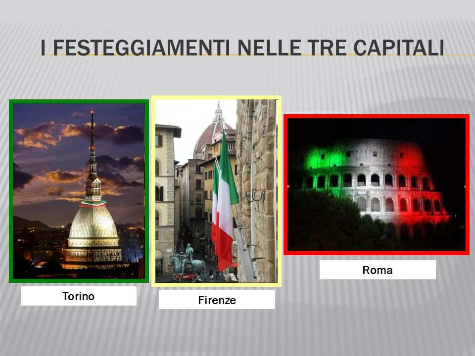 I FESTEGGIAMENTI NELLE TRE CAPITALI Torino Firenze Roma