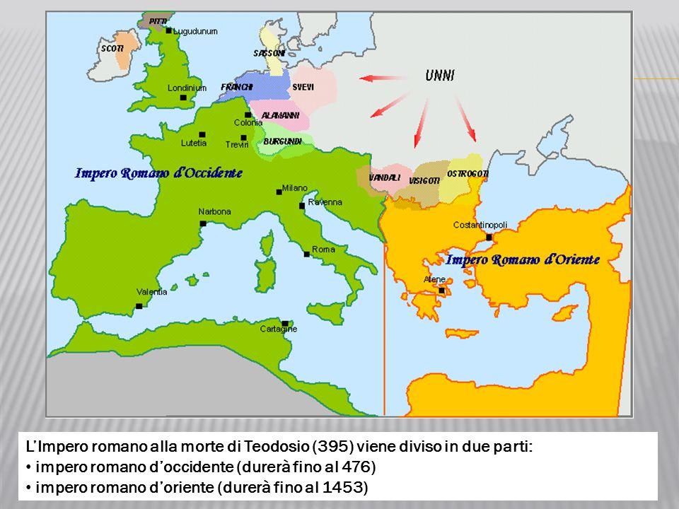 L'Impero romano alla morte di Teodosio (395) viene diviso in due parti: impero romano d'occidente (durerà fino al 476) impero romano d'oriente (durerà