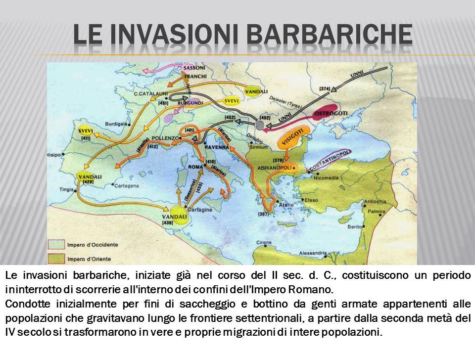 Le invasioni barbariche, iniziate già nel corso del II sec. d. C., costituiscono un periodo ininterrotto di scorrerie all'interno dei confini dell'Imp