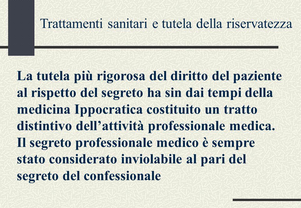 Trattamenti sanitari e tutela della riservatezza La tutela più rigorosa del diritto del paziente al rispetto del segreto ha sin dai tempi della medici