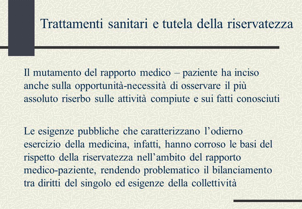 Trattamenti sanitari e tutela della riservatezza Il mutamento del rapporto medico – paziente ha inciso anche sulla opportunità-necessità di osservare