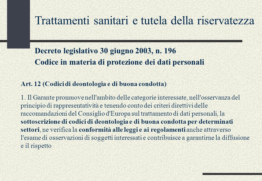 Art. 12 (Codici di deontologia e di buona condotta) 1. Il Garante promuove nell'ambito delle categorie interessate, nell'osservanza del principio di r