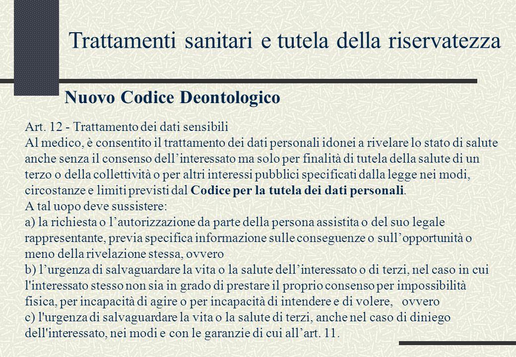 Trattamenti sanitari e tutela della riservatezza Nuovo Codice Deontologico Art. 12 - Trattamento dei dati sensibili Al medico, è consentito il trattam