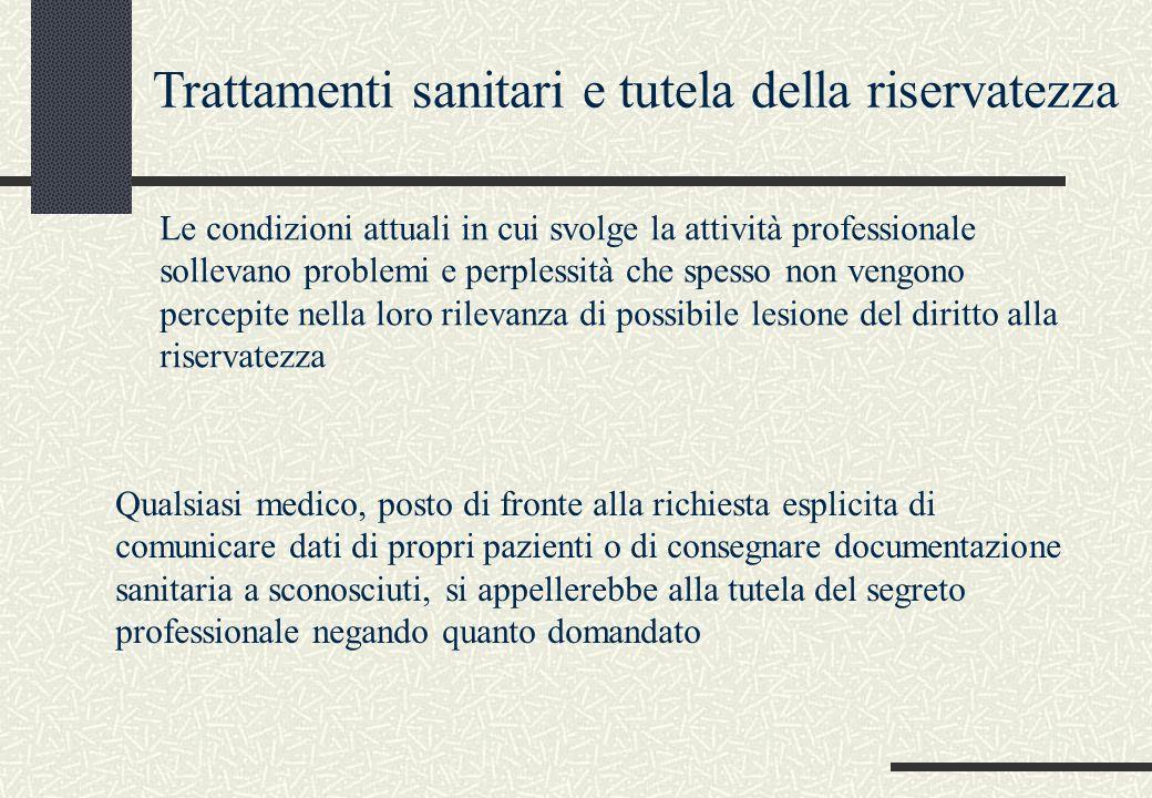 Trattamenti sanitari e tutela della riservatezza Le condizioni attuali in cui svolge la attività professionale sollevano problemi e perplessità che sp