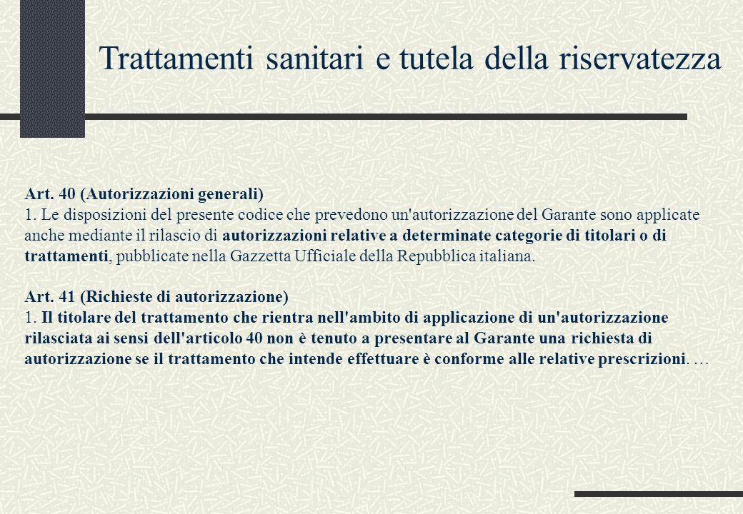 Art. 40 (Autorizzazioni generali) 1. Le disposizioni del presente codice che prevedono un'autorizzazione del Garante sono applicate anche mediante il