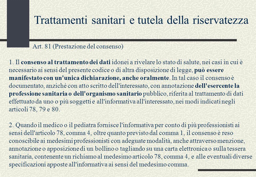 Art. 81 (Prestazione del consenso) 1. Il consenso al trattamento dei dati idonei a rivelare lo stato di salute, nei casi in cui è necessario ai sensi
