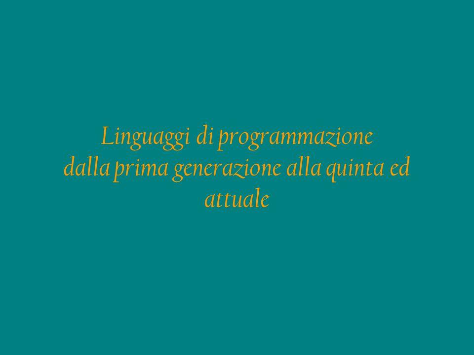 Linguaggio di prima generazione Nasce intorno agli anni '50 del secolo scorso e utilizza sequenze di numeri binari: 0-1