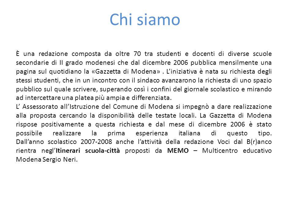 Chi siamo È una redazione composta da oltre 70 tra studenti e docenti di diverse scuole secondarie di II grado modenesi che dal dicembre 2006 pubblica mensilmente una pagina sul quotidiano la «Gazzetta di Modena».
