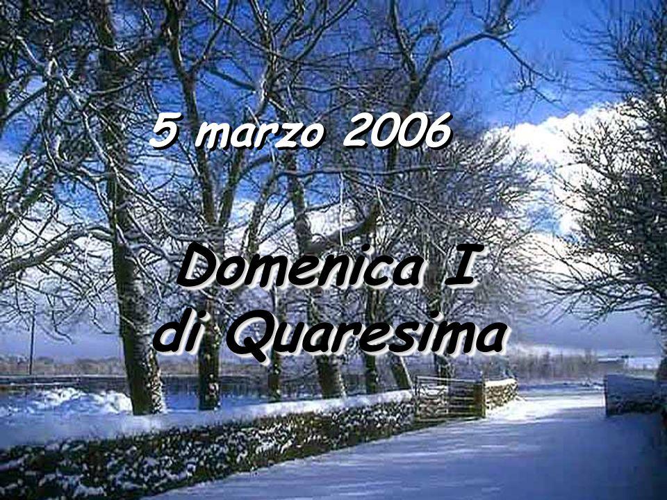 5 marzo 2006 Domenica I Domenica I di Quaresima di Quaresima Domenica I Domenica I di Quaresima di Quaresima