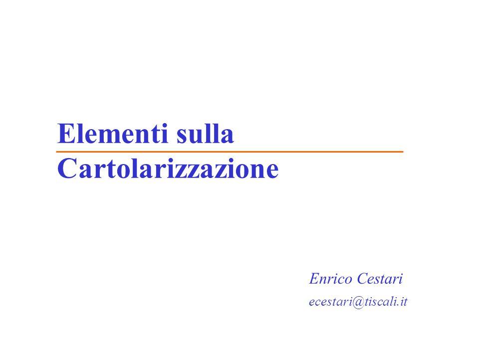 Elementi sulla Cartolarizzazione Enrico Cestari ecestari@tiscali.it