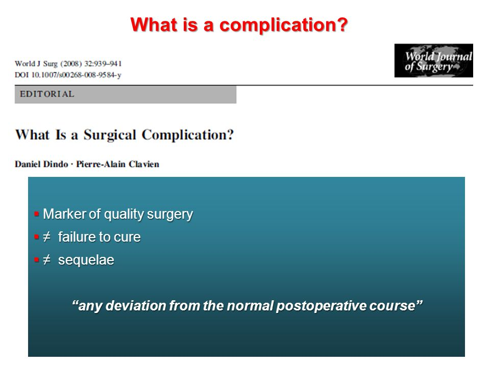 "What is a complication?  Marker of quality surgery  ≠ failure to cure  ≠ sequelae ""any deviation from the normal postoperative course"""