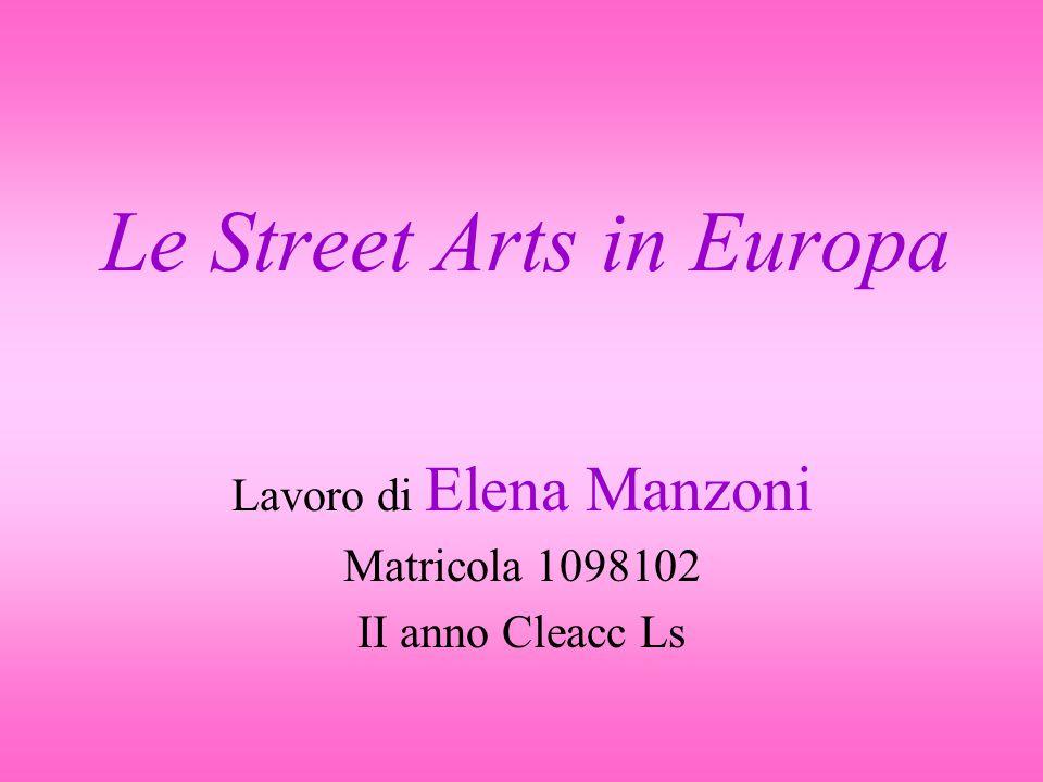 Le Street Arts in Europa Lavoro di Elena Manzoni Matricola 1098102 II anno Cleacc Ls