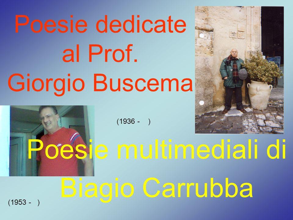 Poesie dedicate al Prof. Giorgio Buscema Poesie multimediali di Biagio Carrubba (1936 - ) (1953 - )
