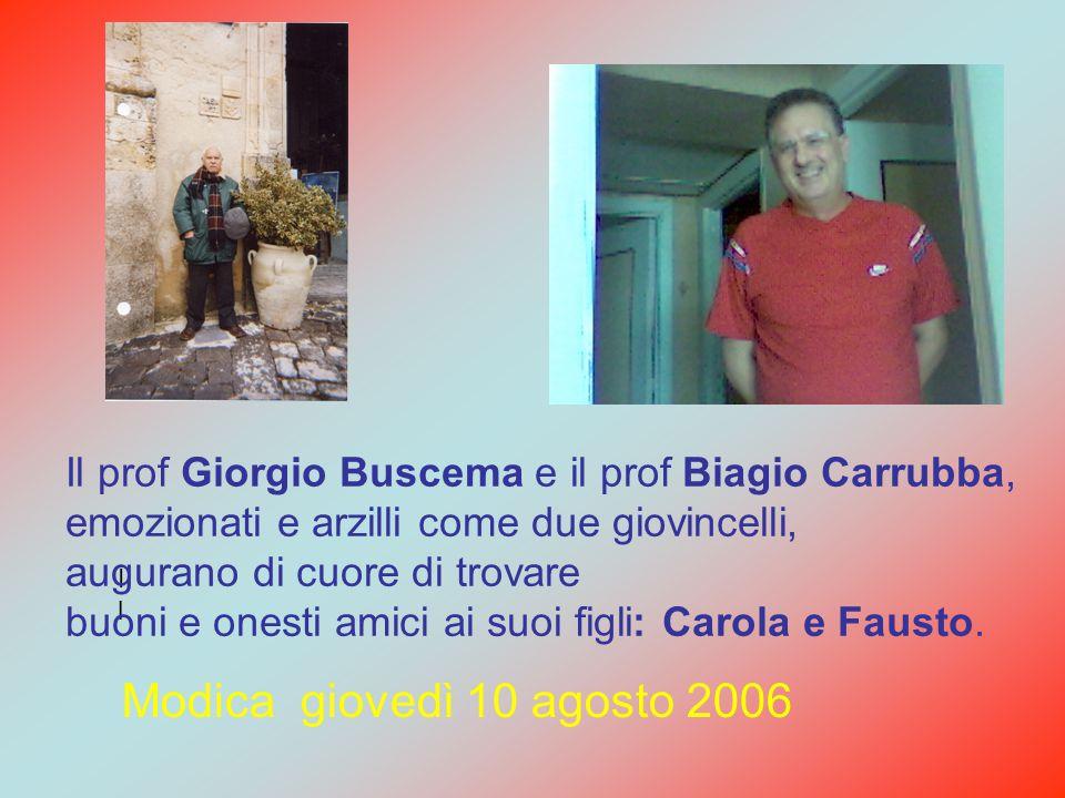 Il Il Il prof Giorgio Buscema e il prof Biagio Carrubba, emozionati e arzilli come due giovincelli, augurano di cuore di trovare buoni e onesti amici ai suoi figli: Carola e Fausto.