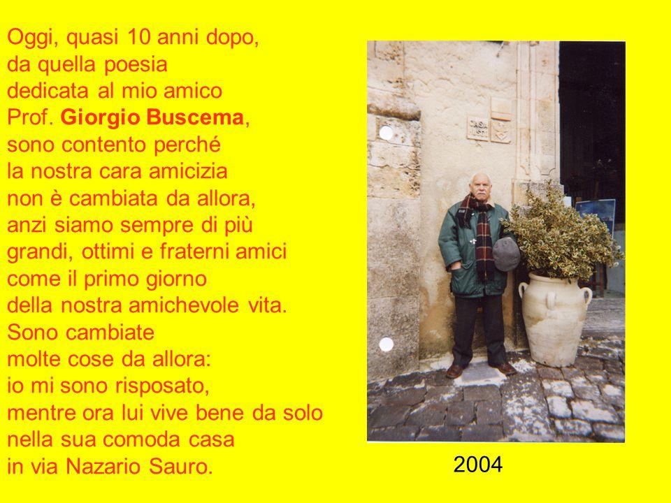 Oggi, quasi 10 anni dopo, da quella poesia dedicata al mio amico Prof. Giorgio Buscema, sono contento perché la nostra cara amicizia non è cambiata da