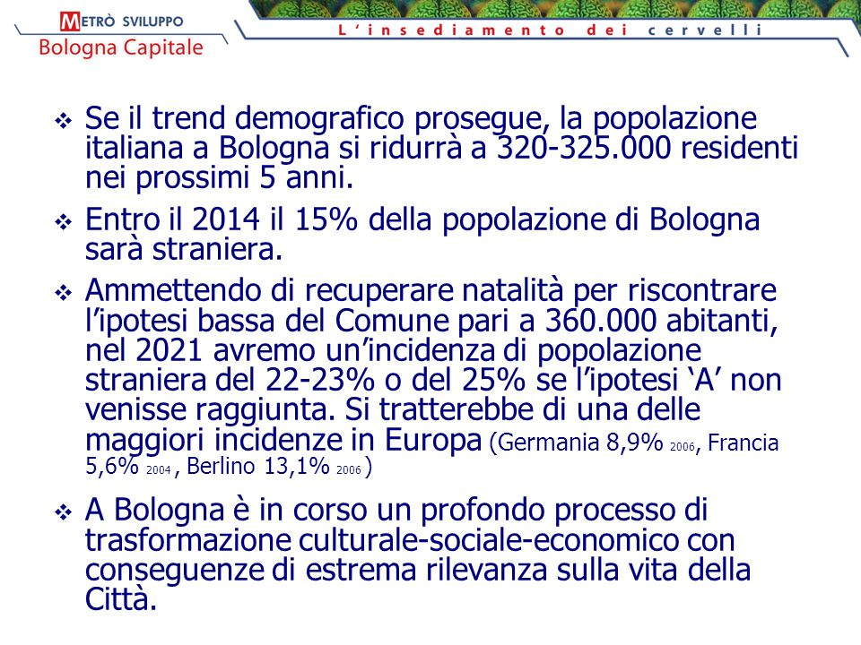  Se il trend demografico prosegue, la popolazione italiana a Bologna si ridurrà a 320-325.000 residenti nei prossimi 5 anni.  Entro il 2014 il 15% d