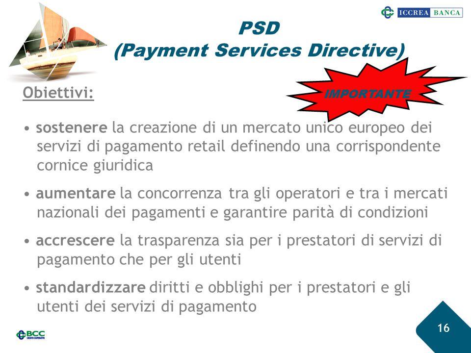 16 Obiettivi: sostenere la creazione di un mercato unico europeo dei servizi di pagamento retail definendo una corrispondente cornice giuridica aument
