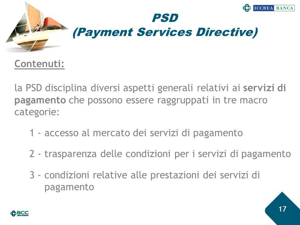 17 Contenuti: la PSD disciplina diversi aspetti generali relativi ai servizi di pagamento che possono essere raggruppati in tre macro categorie: 1 - a