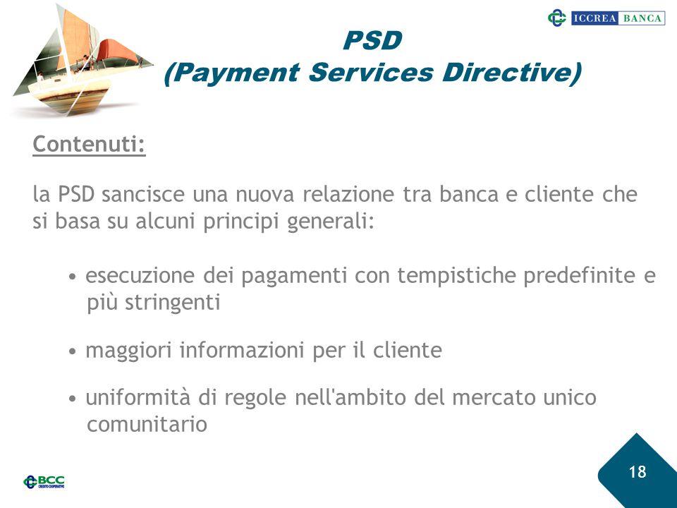 18 Contenuti: la PSD sancisce una nuova relazione tra banca e cliente che si basa su alcuni principi generali: esecuzione dei pagamenti con tempistich