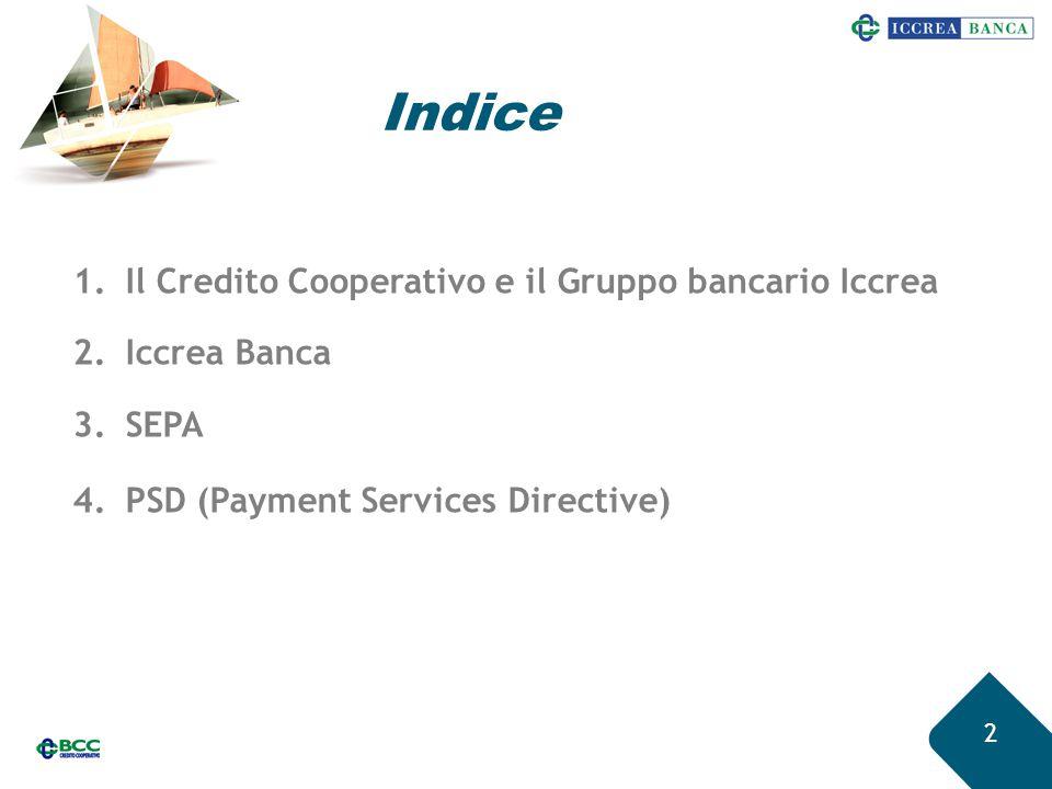 Indice 2 1.Il Credito Cooperativo e il Gruppo bancario Iccrea 2.Iccrea Banca 3.SEPA 4.PSD (Payment Services Directive)