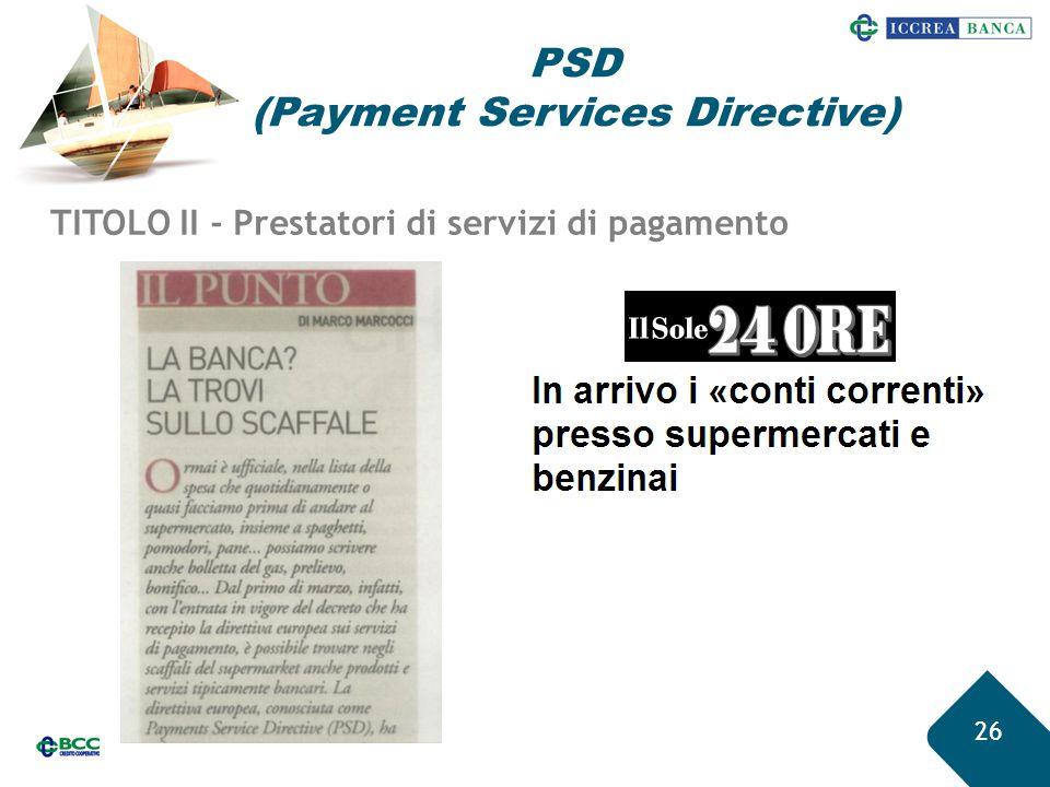 26 TITOLO II - Prestatori di servizi di pagamento PSD (Payment Services Directive)