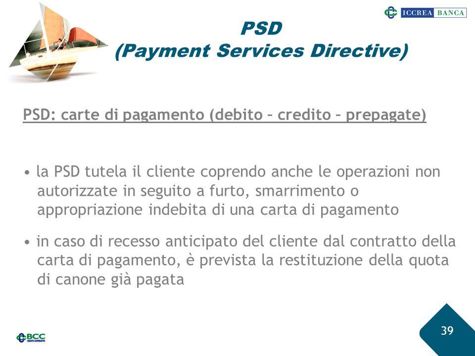 39 PSD: carte di pagamento (debito – credito – prepagate) la PSD tutela il cliente coprendo anche le operazioni non autorizzate in seguito a furto, sm
