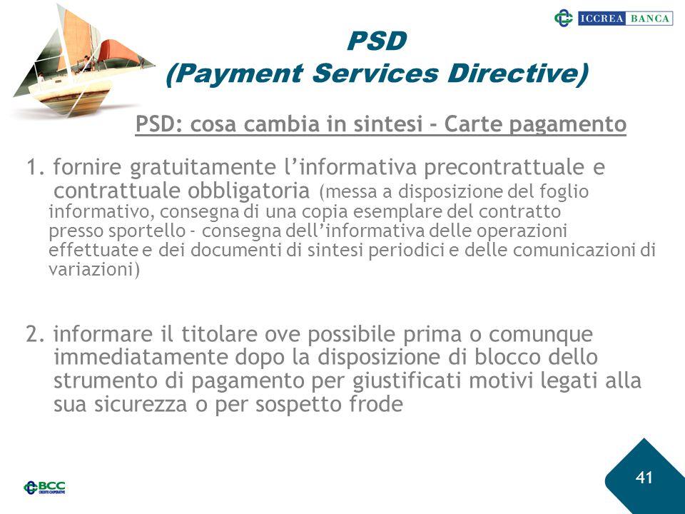 41 PSD (Payment Services Directive) 1. fornire gratuitamente l'informativa precontrattuale e contrattuale obbligatoria (messa a disposizione del fogli