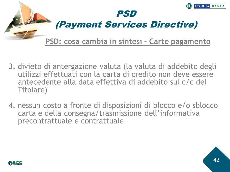 42 PSD (Payment Services Directive) 3. divieto di antergazione valuta (la valuta di addebito degli utilizzi effettuati con la carta di credito non dev