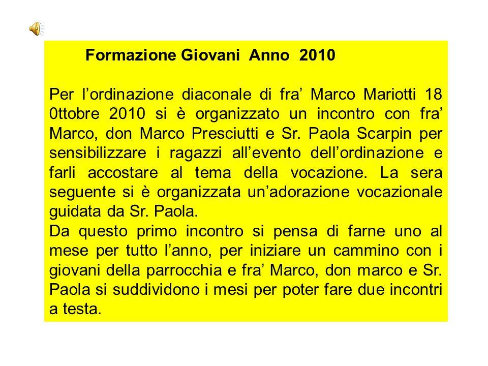 Formazione Giovani Anno 2010 Per l'ordinazione diaconale di fra' Marco Mariotti 18 0ttobre 2010 si è organizzato un incontro con fra' Marco, don Marco Presciutti e Sr.