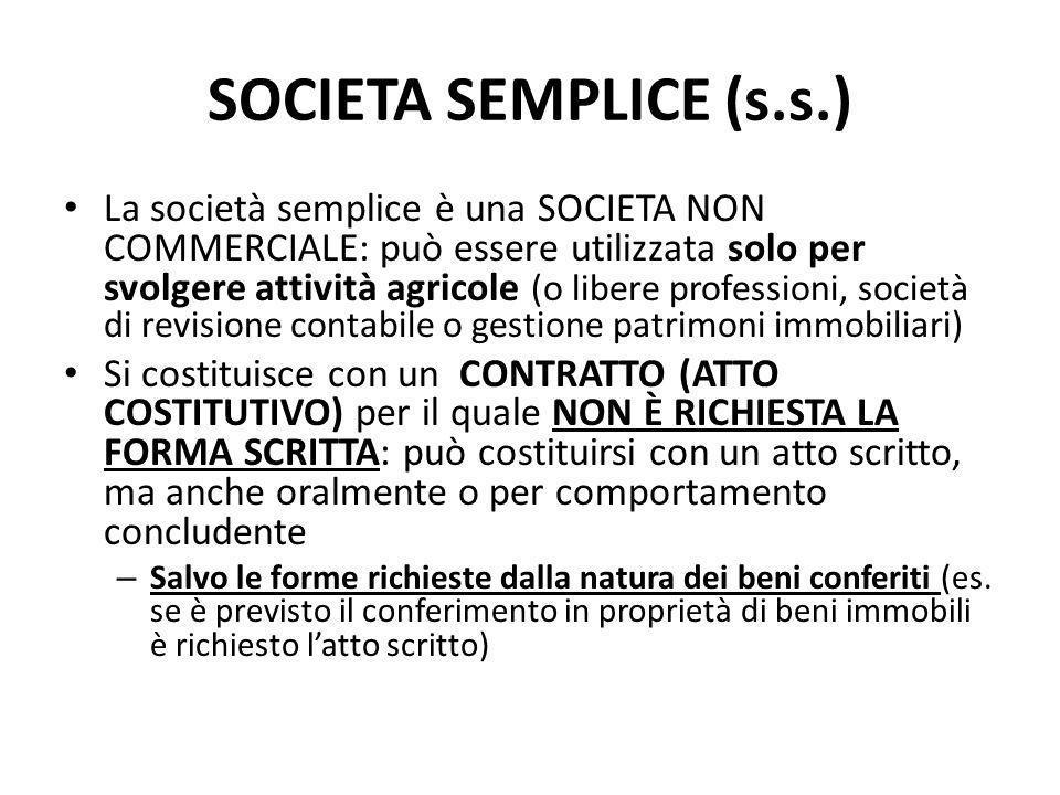 SOCIETA SEMPLICE (s.s.) La società semplice è una SOCIETA NON COMMERCIALE: può essere utilizzata solo per svolgere attività agricole (o libere profess