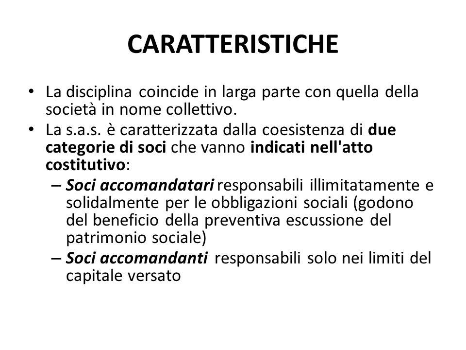 CARATTERISTICHE La disciplina coincide in larga parte con quella della società in nome collettivo. La s.a.s. è caratterizzata dalla coesistenza di due