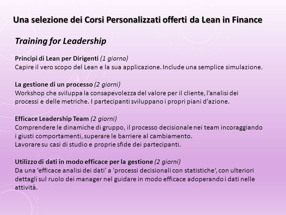 Principi di Lean per Dirigenti (1 giorno) Capire il vero scopo del Lean e la sua applicazione. Include una semplice simulazione. La gestione di un pro