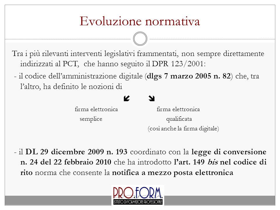 Evoluzione normativa Tra i più rilevanti interventi legislativi frammentati, non sempre direttamente indirizzati al PCT, che hanno seguito il DPR 123/2001: - il codice dell'amministrazione digitale (dlgs 7 marzo 2005 n.