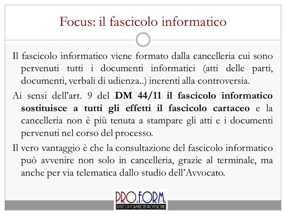 Focus: il fascicolo informatico Il fascicolo informatico viene formato dalla cancelleria cui sono pervenuti tutti i documenti informatici (atti delle parti, documenti, verbali di udienza..) inerenti alla controversia.