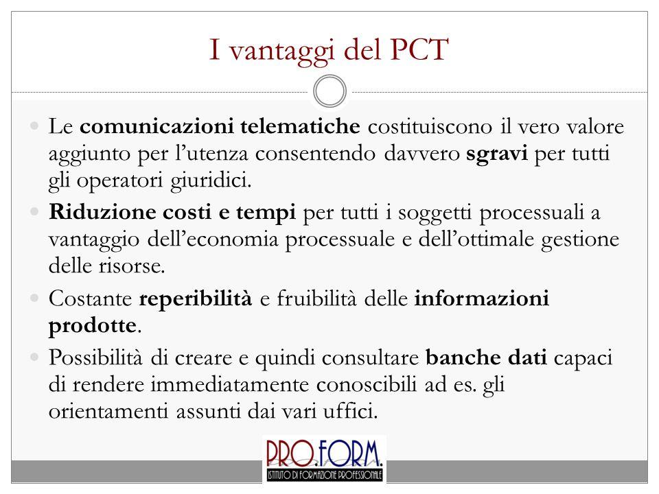 I vantaggi del PCT Le comunicazioni telematiche costituiscono il vero valore aggiunto per l'utenza consentendo davvero sgravi per tutti gli operatori giuridici.