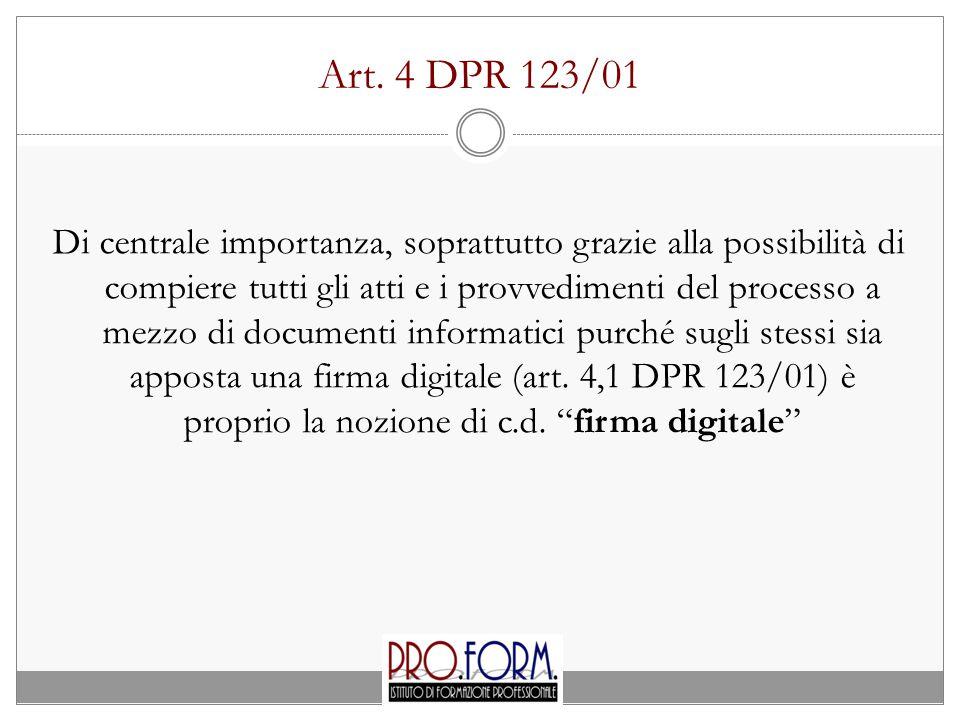 Art. 4 DPR 123/01 Di centrale importanza, soprattutto grazie alla possibilità di compiere tutti gli atti e i provvedimenti del processo a mezzo di doc