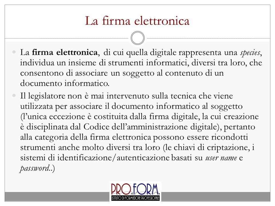 La firma elettronica La firma elettronica, di cui quella digitale rappresenta una species, individua un insieme di strumenti informatici, diversi tra loro, che consentono di associare un soggetto al contenuto di un documento informatico.
