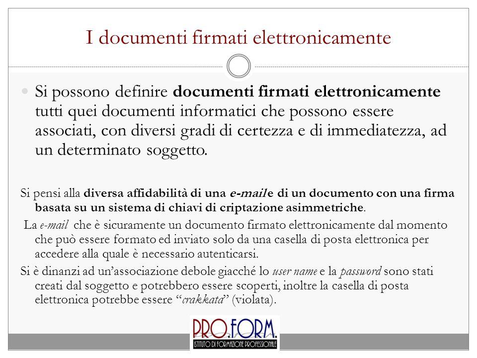 I documenti firmati elettronicamente Si possono definire documenti firmati elettronicamente tutti quei documenti informatici che possono essere associati, con diversi gradi di certezza e di immediatezza, ad un determinato soggetto.