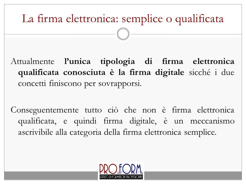 La firma elettronica: semplice o qualificata Attualmente l'unica tipologia di firma elettronica qualificata conosciuta è la firma digitale sicché i due concetti finiscono per sovrapporsi.