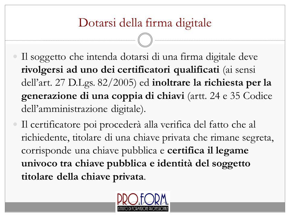 Dotarsi della firma digitale Il soggetto che intenda dotarsi di una firma digitale deve rivolgersi ad uno dei certificatori qualificati (ai sensi dell'art.