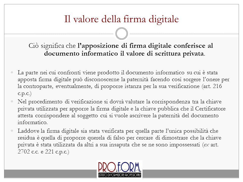 Il valore della firma digitale Ciò significa che l'apposizione di firma digitale conferisce al documento informatico il valore di scrittura privata.