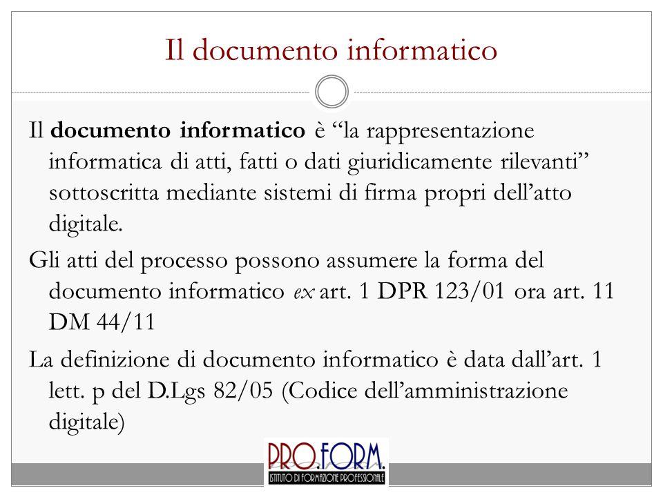 Il documento informatico Il documento informatico è la rappresentazione informatica di atti, fatti o dati giuridicamente rilevanti sottoscritta mediante sistemi di firma propri dell'atto digitale.