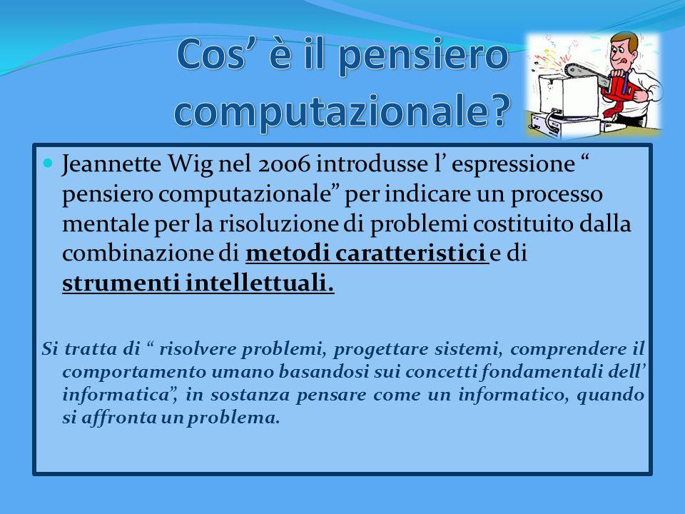 """Jeannette Wig nel 2006 introdusse l' espressione """" pensiero computazionale"""" per indicare un processo mentale per la risoluzione di problemi costituito"""
