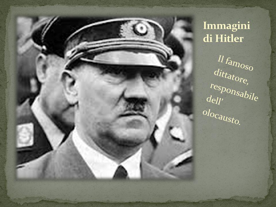 Il famoso dittatore, responsabile dell' olocausto.