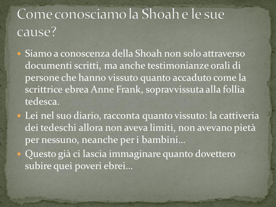 Siamo a conoscenza della Shoah non solo attraverso documenti scritti, ma anche testimonianze orali di persone che hanno vissuto quanto accaduto come l